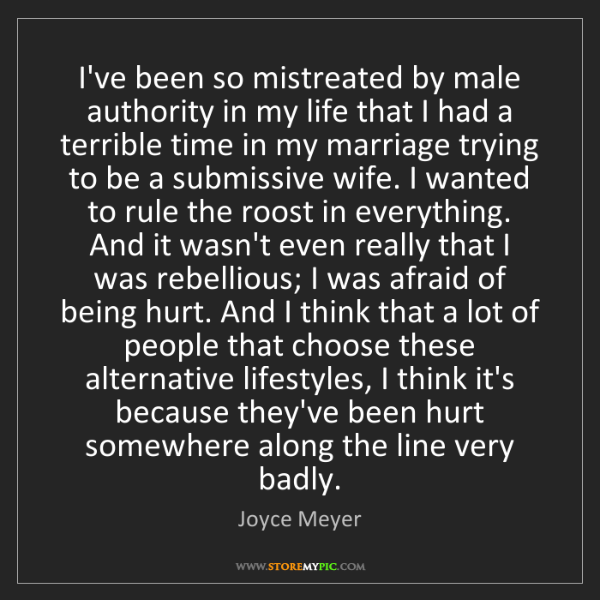 Joyce Meyer: I've been so mistreated by male authority in my life...