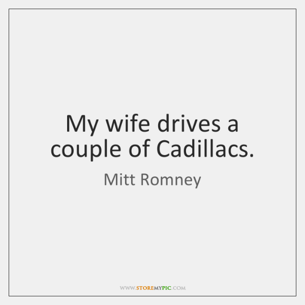 My wife drives a couple of Cadillacs.