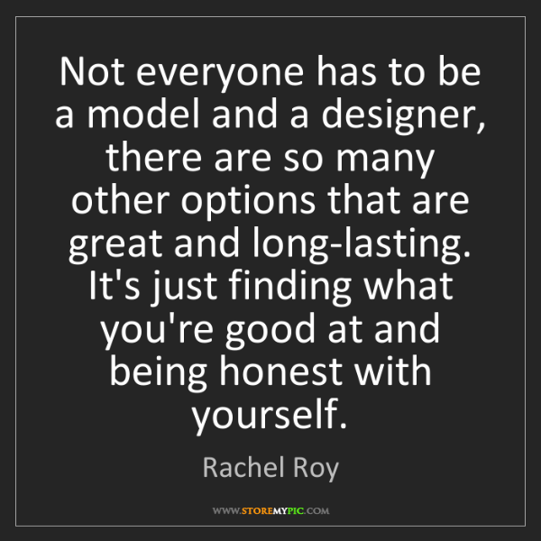 Rachel Roy: Not everyone has to be a model and a designer, there...