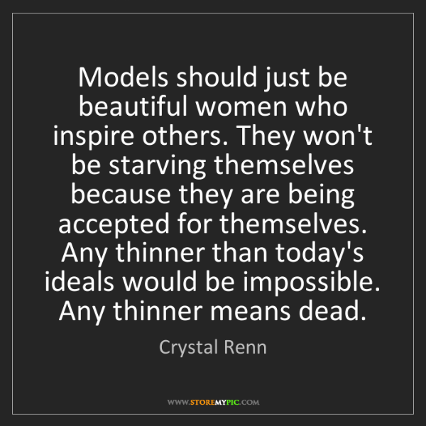 Crystal Renn: Models should just be beautiful women who inspire others....