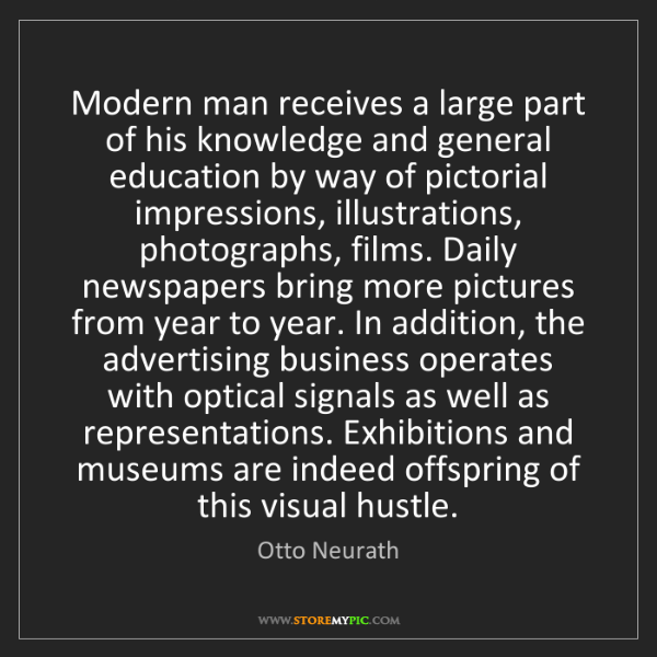 Otto Neurath: Modern man receives a large part of his knowledge and...