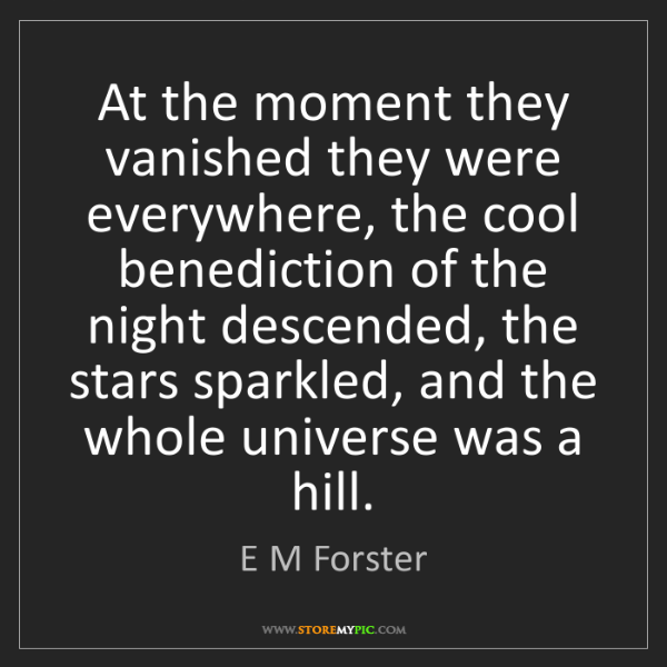 E M Forster: At the moment they vanished they were everywhere, the...