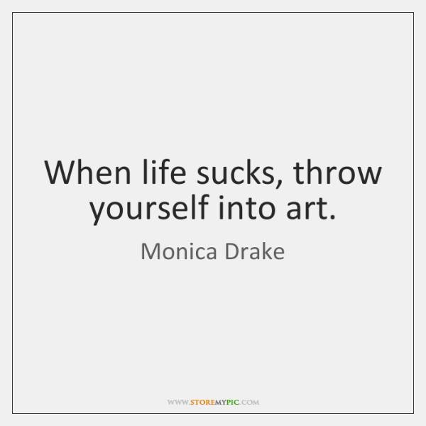 Monica Drake Quotes StoreMyPic Gorgeous Life Sucks Quote