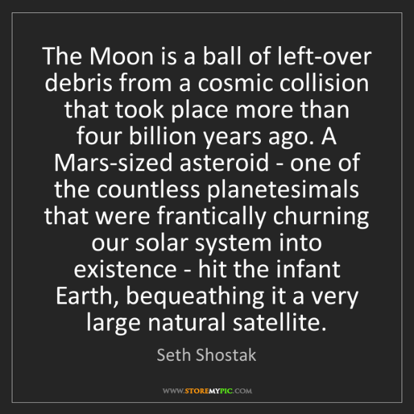 Seth Shostak: The Moon is a ball of left-over debris from a cosmic...