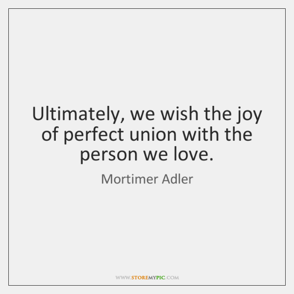 Ultimately, we wish the joy of perfect union with the person we ...