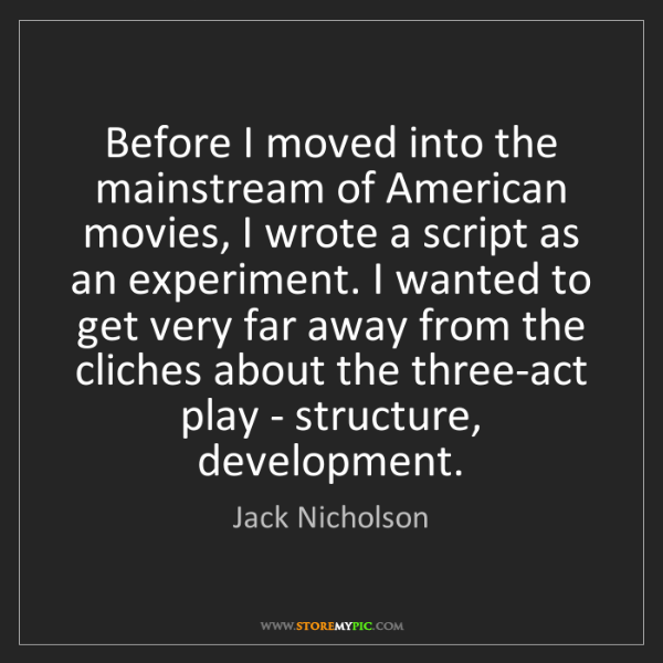 Jack Nicholson: Before I moved into the mainstream of American movies,...