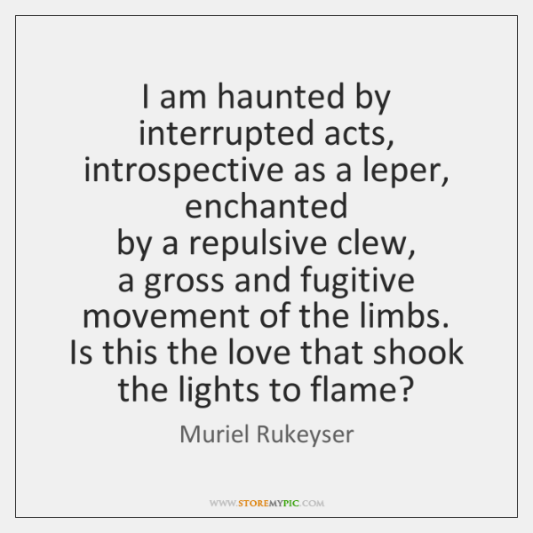 I am haunted by interrupted acts introspective as a leper liked like share publicscrutiny Images