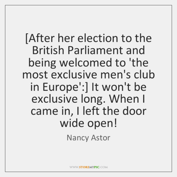 [After her election to the British Parliament and being welcomed to 'the ...