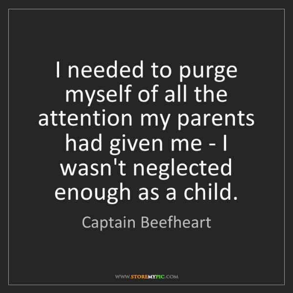Captain Beefheart: I needed to purge myself of all the attention my parents...