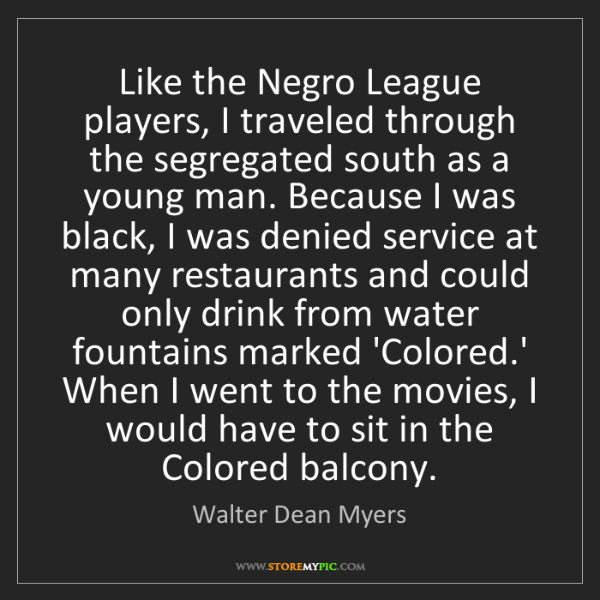 Walter Dean Myers: Like the Negro League players, I traveled through the...
