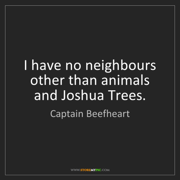 Captain Beefheart: I have no neighbours other than animals and Joshua Trees.