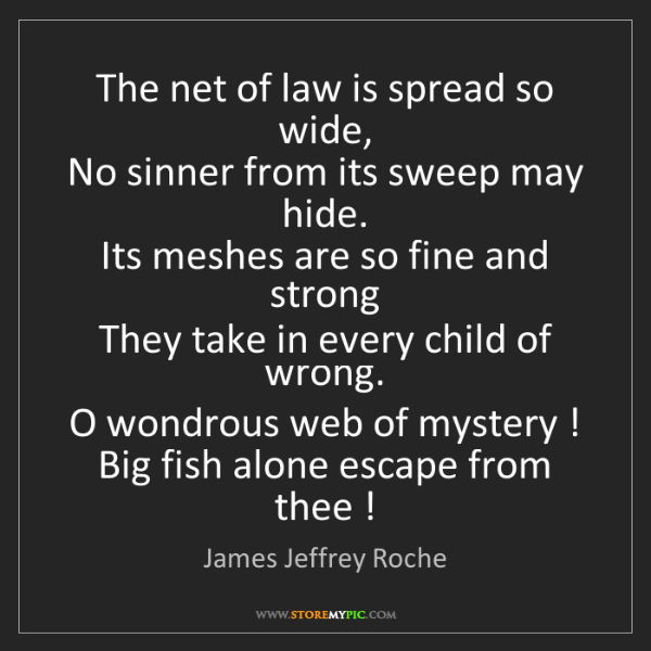 James Jeffrey Roche: The net of law is spread so wide,   No sinner from its...