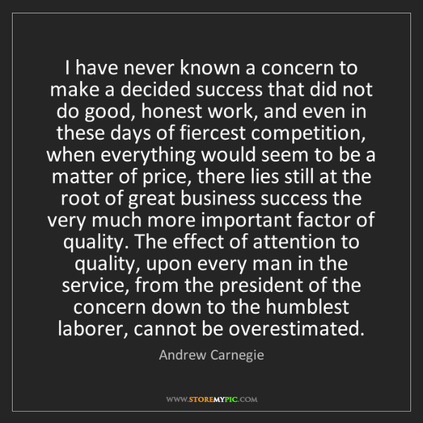 Andrew Carnegie: I have never known a concern to make a decided success...