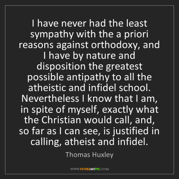Thomas Huxley: I have never had the least sympathy with the a priori...