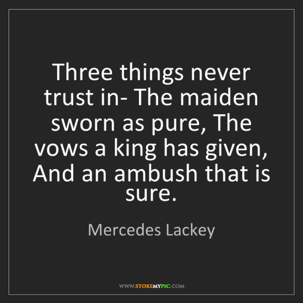 Mercedes Lackey: Three things never trust in- The maiden sworn as pure,...