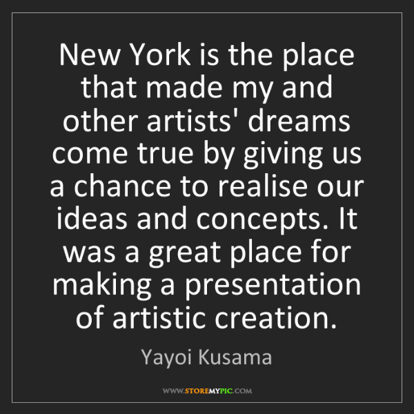 Yayoi Kusama: New York is the place that made my and other artists'...