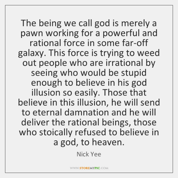 The being we call god is merely a pawn working for a ...