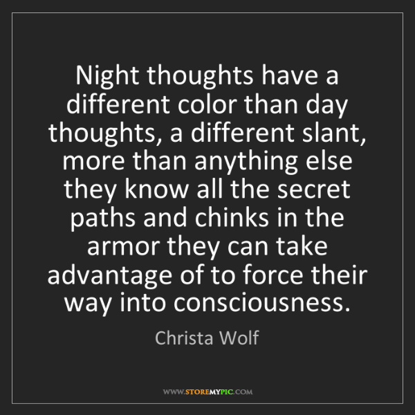 Christa Wolf: Night thoughts have a different color than day thoughts,...