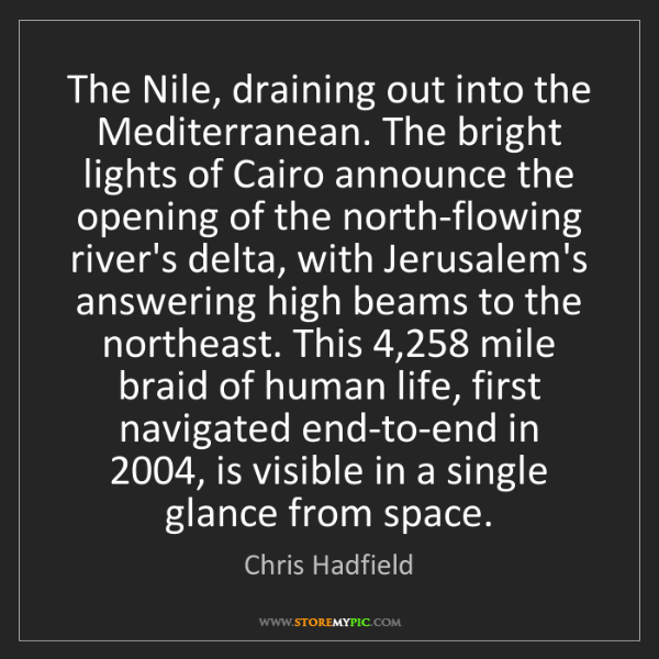 Chris Hadfield: The Nile, draining out into the Mediterranean. The bright...