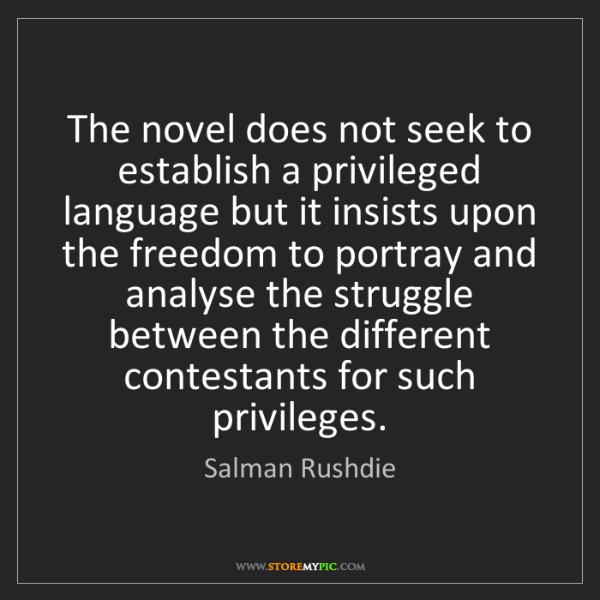 Salman Rushdie: The novel does not seek to establish a privileged language...