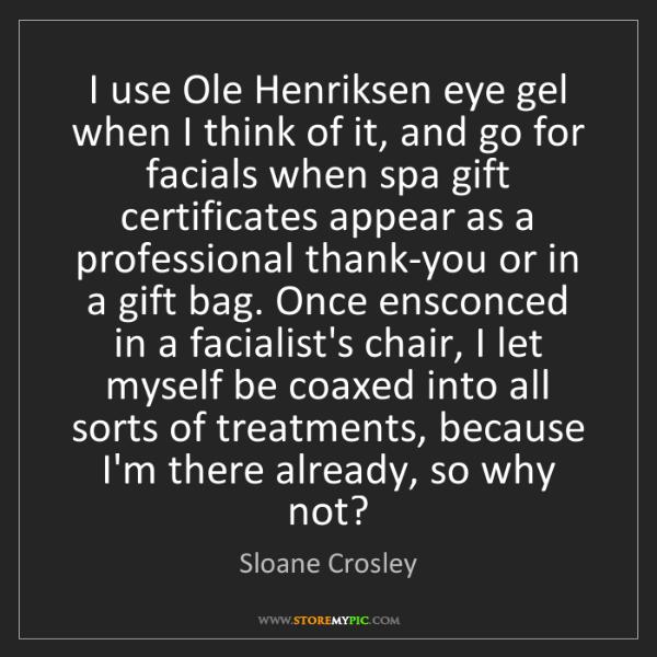 Sloane Crosley: I use Ole Henriksen eye gel when I think of it, and go...