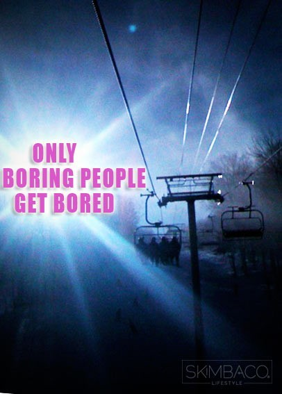 Only boring people get bored 001