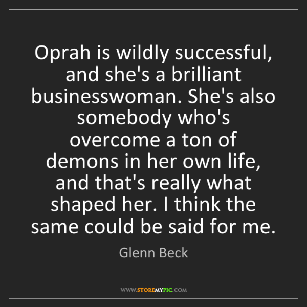Glenn Beck: Oprah is wildly successful, and she's a brilliant businesswoman....