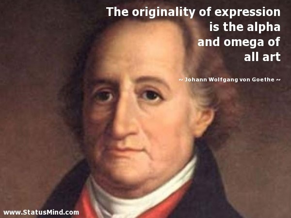 The originality of espression is the alpha and omega of all art