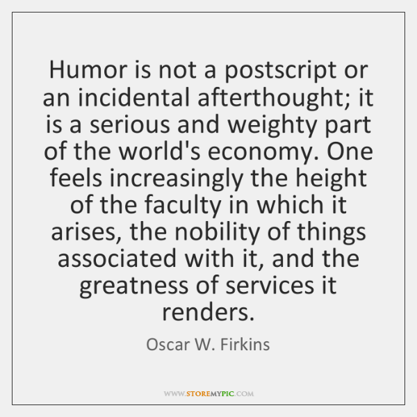 Humor is not a postscript or an incidental afterthought; it is a ...