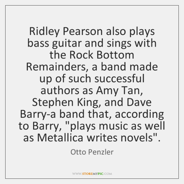 Ridley Pearson also plays bass guitar and sings with the Rock Bottom ...