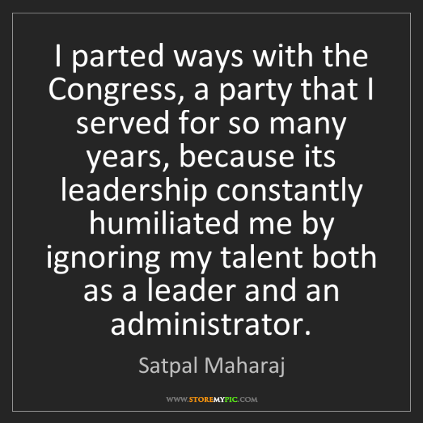 Satpal Maharaj: I parted ways with the Congress, a party that I served...
