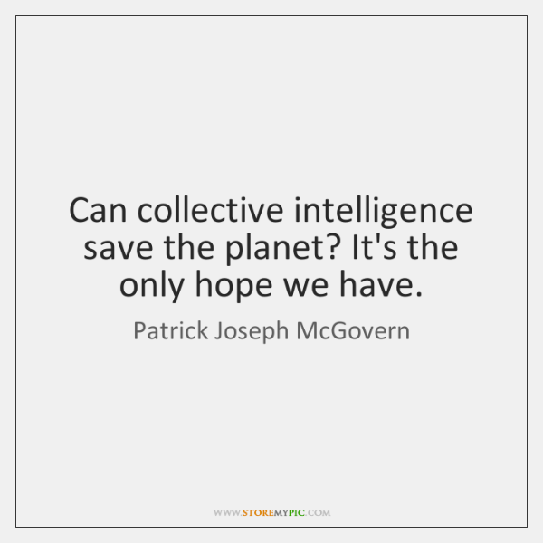Can collective intelligence save the planet? It's the only hope we have.
