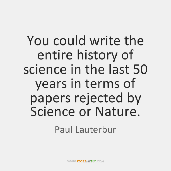 You could write the entire history of science in the last 50 years ...