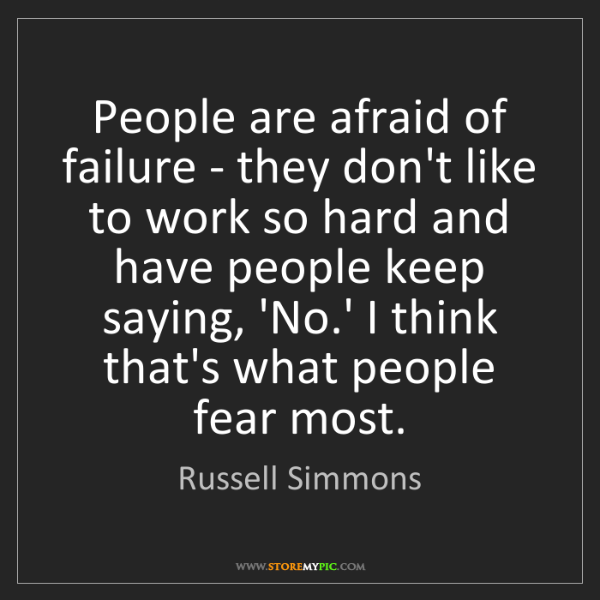Russell Simmons: People are afraid of failure - they don't like to work...