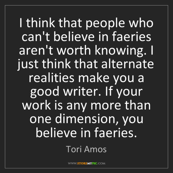 Tori Amos: I think that people who can't believe in faeries aren't...