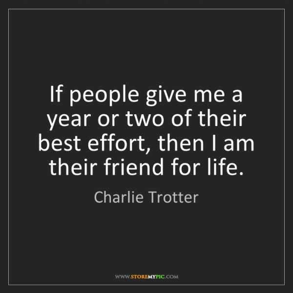 Charlie Trotter: If people give me a year or two of their best effort,...