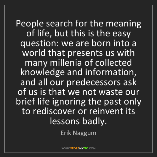 Erik Naggum: People search for the meaning of life, but this is the...