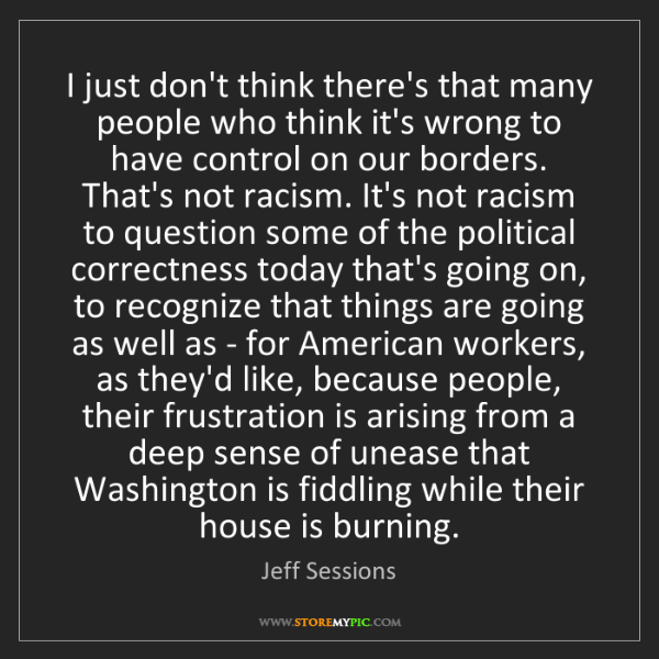 Jeff Sessions: I just don't think there's that many people who think...