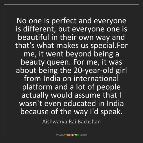 Aishwarya Rai Bachchan: No one is perfect and everyone is different, but everyone...