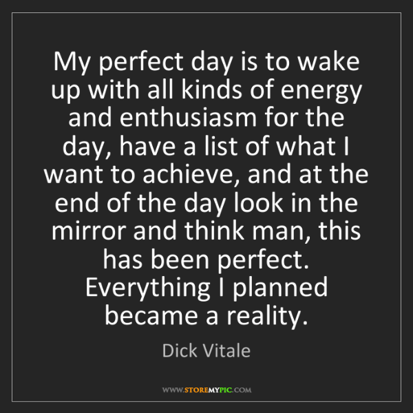 Dick Vitale: My perfect day is to wake up with all kinds of energy...