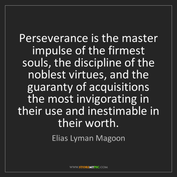 Elias Lyman Magoon: Perseverance is the master impulse of the firmest souls,...