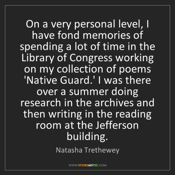 Natasha Trethewey: On a very personal level, I have fond memories of spending...