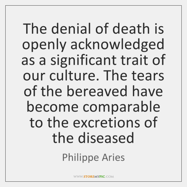 The denial of death is openly acknowledged as a significant trait of ...