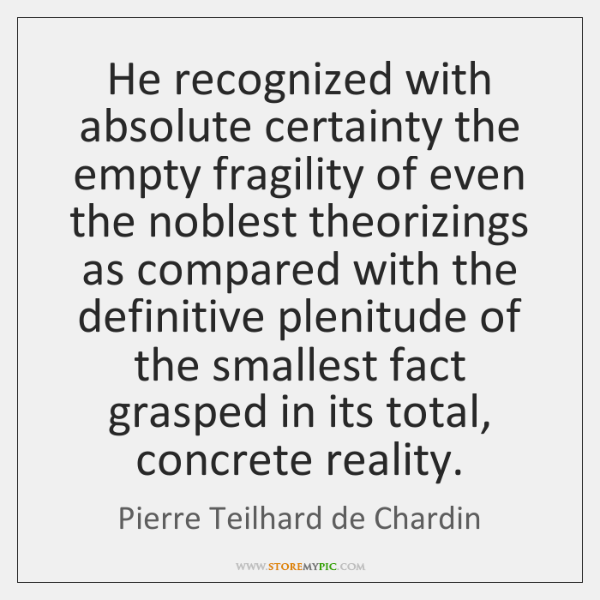 He recognized with absolute certainty the empty fragility of even the noblest ...