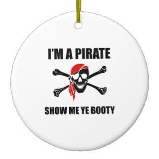 Im a pirate show me ye booty