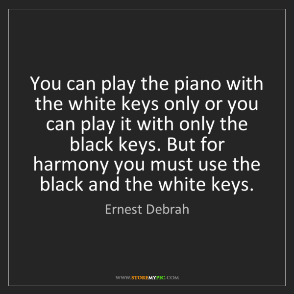 Ernest Debrah: You can play the piano with the white keys only or you...