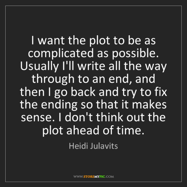 Heidi Julavits: I want the plot to be as complicated as possible. Usually...