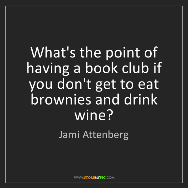 Jami Attenberg: What's the point of having a book club if you don't get...
