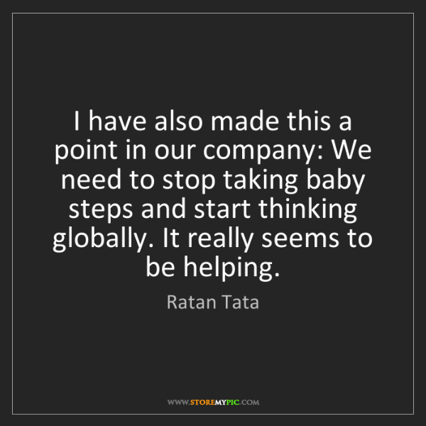Ratan Tata: I have also made this a point in our company: We need...