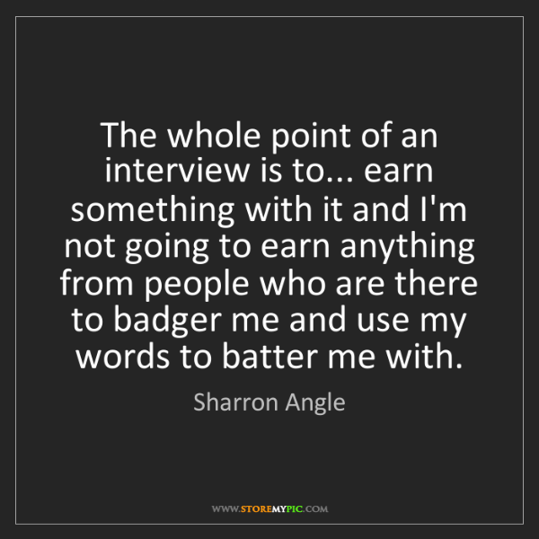 Sharron Angle: The whole point of an interview is to... earn something...